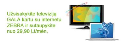 Užsisakykite televiziją GALA kartu su internetu ZEBRA ir sutaupykite nuo 29,90 Lt/mėn.