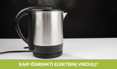 Kaip išsirinkti virdulį ir paruošti skanią arbatą?