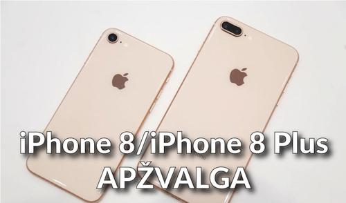 """""""iPhone 8"""" ir """"iPhone 8 Plus"""": žanro klasika ar vargšai """"iPhone X""""giminaičiai? Apžvalga"""